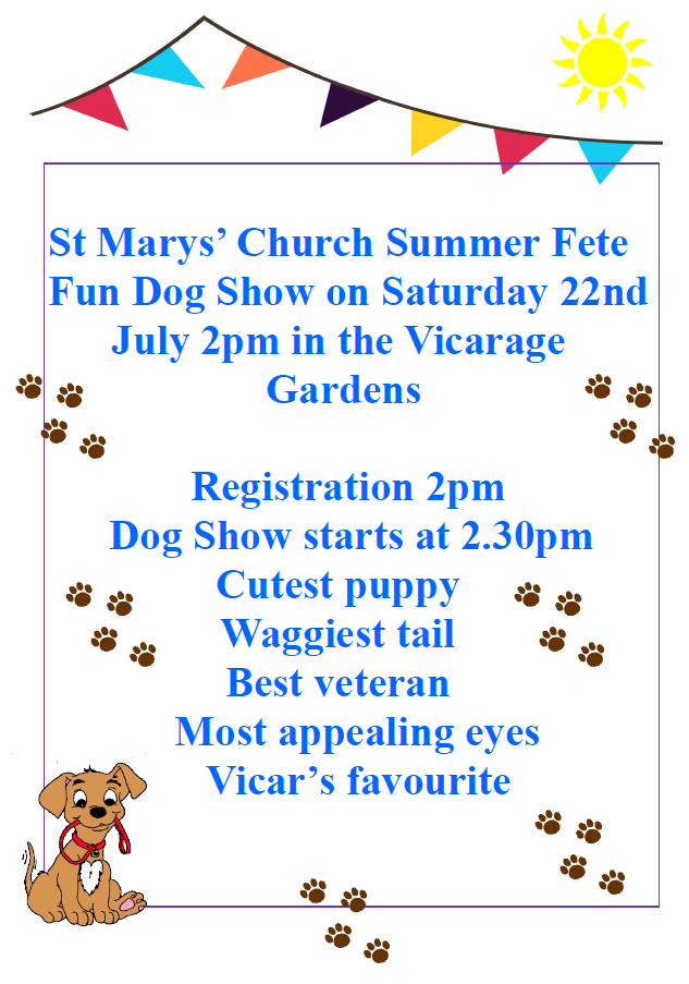 Dog Show at the Church Fete. Saturday 22th July. 2pm - 5pm at the Vicarage